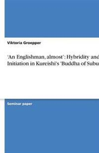 'An Englishman, Almost': Hybridity and Initiation in Kureishi's 'Buddha of Suburbia'