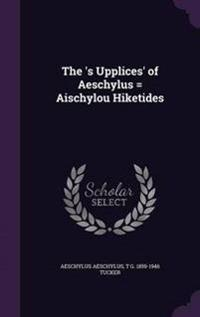 The 's Upplices' of Aeschylus = Aischylou Hiketides
