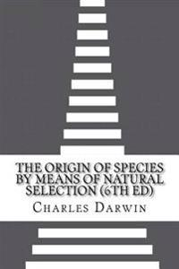 The Origin of Species by Means of Natural Selection (6th Ed)