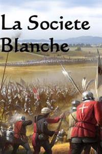La Societe Blanche: The White Company (French Edition)