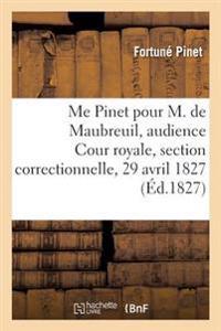 Me Pinet Pour M. de Maubreuil, Audience de La Cour Royale, Section Correctionnelle, 29 Avril 1827