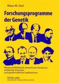 Forschungsprogramme Der Genetik: Wissenschaftstheorie, Theoretische Strukturen, Erklaerende Schemata Und Gesellschaftliche Implikationen