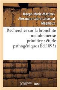 Recherches Sur La Bronchite Membraneuse Primitive
