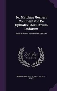 IO. Matthiae Gesneri Commentatio de Opinatis Saecularium Ludorum