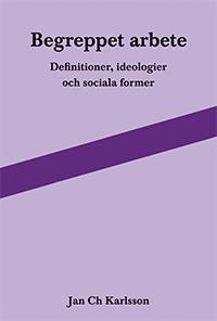 Begreppet arbete: definitioner, ideologier och sociala former