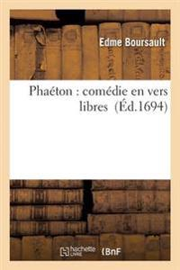 Phaeton: Comedie En Vers Libres
