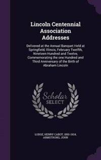 Lincoln Centennial Association Addresses