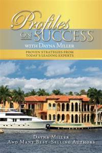 Profiles on Success with Dayna Miller: Proven Strategies from Today's Leading Experts