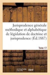 Jurisprudence G�n�rale M�thodique Et Alphab�tique de L�gislation de Doctrine Et Jurisprudence T17