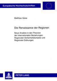 Die Renaissance Der Regionen: Neue Ansaetze in Den Theorien Der Internationalen Beziehungen: Regionaler Sicherheitskomplex Und Regionale Ordnungen