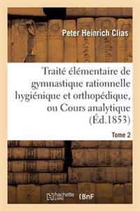 Trait   l mentaire de Gymnastique Rationnelle Hygi nique Et Orthop dique, Ou Cours Analytique Tome 2