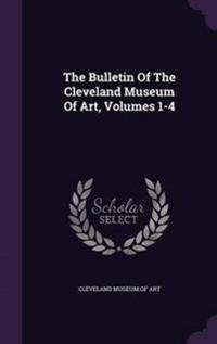 The Bulletin of the Cleveland Museum of Art, Volumes 1-4