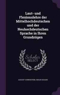 Laut- Und Flexionslehre Der Mittelhochdeutschen Und Der Neuhochdeutschen Sprache in Ihren Grundzugen