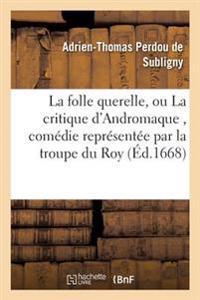 La Folle Querelle, Ou La Critique D'Andromaque, Comedie Representee Par La Troupe Du Roy