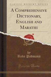 A Comprehensive Dictionary, English and Marathi (Classic Reprint)