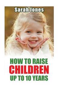 How to Raise Childern Up to 10 Years