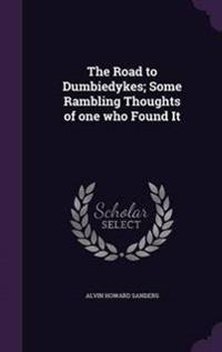 The Road to Dumbiedykes; Some Rambling Thoughts of One Who Found It