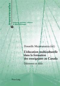 L Education Multiculturelle Dans La Formation Des Enseignants Au Canada: Dilemmes Et Defis