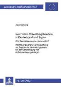 Informelles Verwaltungshandeln in Deutschland Und Japan: (Re-)Formalisierung Des Informellen?- Rechtsvergleichende Untersuchung Am Beispiel Der Verwal