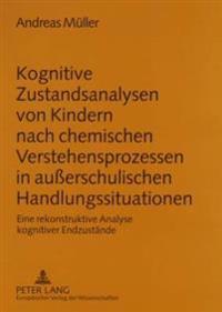Kognitive Zustandsanalysen Von Kindern Nach Chemischen Verstehensprozessen in Auerschulischen Handlungssituationen: Eine Rekonstruktive Analyse Kognit