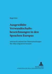 """Ausgewaehlte Verwandtschaftsbezeichnungen in Den Sprachen Europas: Untersucht Anhand Der Datensammlungen Des """"Atlas Linguarum Europae"""""""