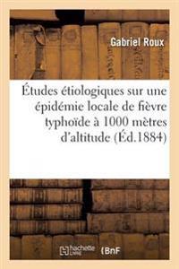 �tudes �tiologiques Sur Une �pid�mie Locale de Fi�vre Typho�de � 1000 M�tres d'Altitude