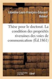 Th�se Pour Le Doctorat. La Condition Des Propri�t�s Riveraines Des Voies de Communication
