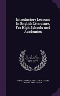 Introductory Lessons in English Literature, for High Schools and Academies