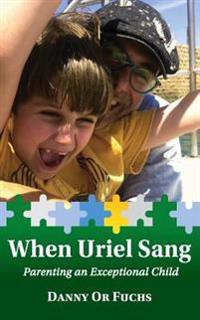 When Uriel Sang: Parenting an Exceptional Child