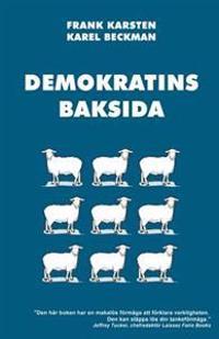 Demokratins Baksida: Varfor Demokrati Leder Till Konflikter, Skenande Utgifter, Och Tyranni.