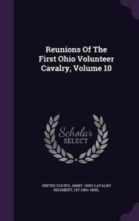 Reunions of the First Ohio Volunteer Cavalry, Volume 10