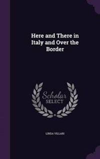 Here and There in Italy and Over the Border