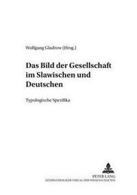 Das Bild Der Gesellschaft Im Slawischen Und Deutschen: Typologische Spezifika