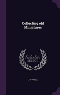 Collecting Old Miniatures