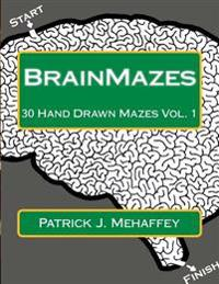 Brainmazes: 30 Hand Drawn Mazes Vol. 1