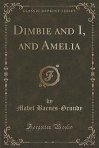 Dimbie and I, and Amelia (Classic Reprint)
