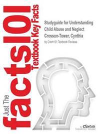 Studyguide for Understanding Child Abuse and Neglect by Crosson-Tower, Cynthia, ISBN 9780205958016
