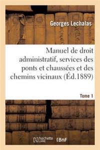 Manuel de Droit Administratif, Services Des Ponts Et Chaussees Et Des Chemins Vicinaux. Tome 1