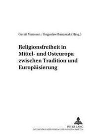 Religionsfreiheit in Mittel- Und Osteuropa Zwischen Tradition Und Europaeisierung