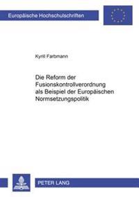 Die Reform Der Fusionskontrollverordnung ALS Ein Beispiel Der Europaeischen Normsetzungspolitik