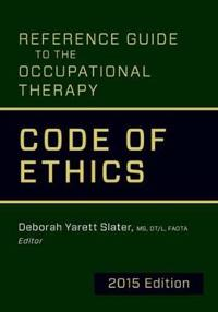 Reference Guide to the Occupational Therapy Code of Ethics, 2015 Edition