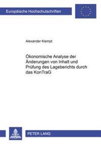 Oekonomische Analyse Der Aenderungen Von Inhalt Und Pruefung Des Lageberichts Durch Das Kontrag