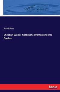 Christian Weises Historische Dramen Und Ihre Quellen