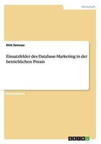 Einsatzfelder Des Database-Marketing in Der Betrieblichen Praxis