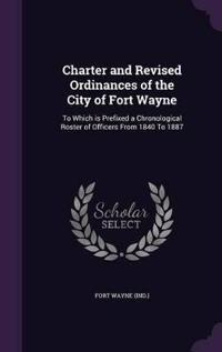 Charter and Revised Ordinances of the City of Fort Wayne