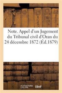 Note. Appel d'Un Jugement Du Tribunal Civil d'Oran Du 24 D�cembre 1872