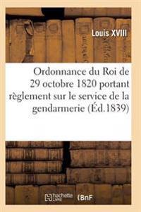 Ordonnance Du Roi de 29 Octobre 1820, Annotee, Portant Reglement Sur Le Service de la Gendarmerie