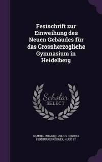 Festschrift Zur Einweihung Des Neuen Gebaudes Fur Das Grossherzogliche Gymnasium in Heidelberg