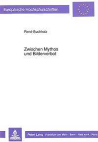 Zwischen Mythos Und Bilderverbot: Die Philosophie Adornos ALS Anstoss Zu Einer Kritischen Fundamentaltheologie Im Kontext Der Spaeten Moderne