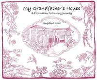 My Grandfather's House: A Peranakan Colouring Journey